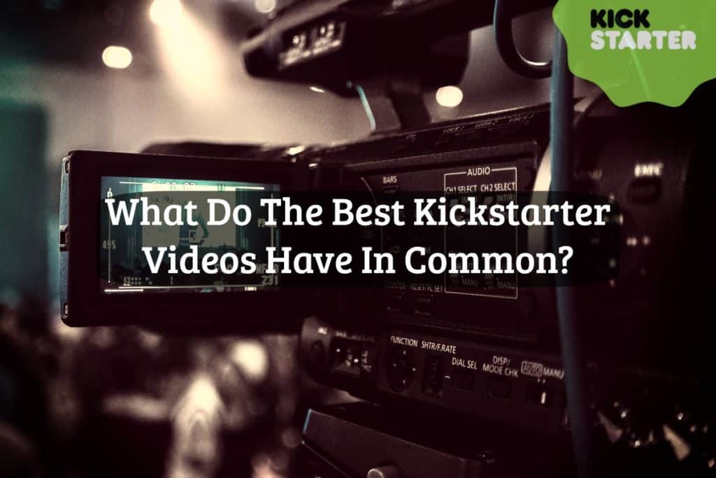 What do the Best Kickstarter Videos Have in Common?