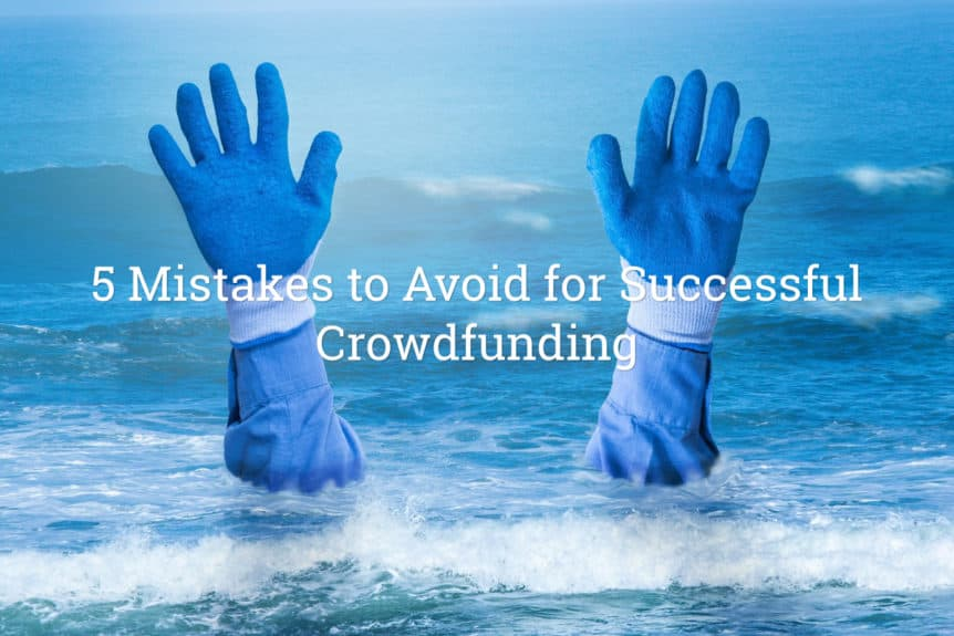 crowdfunding mistakes to avoid