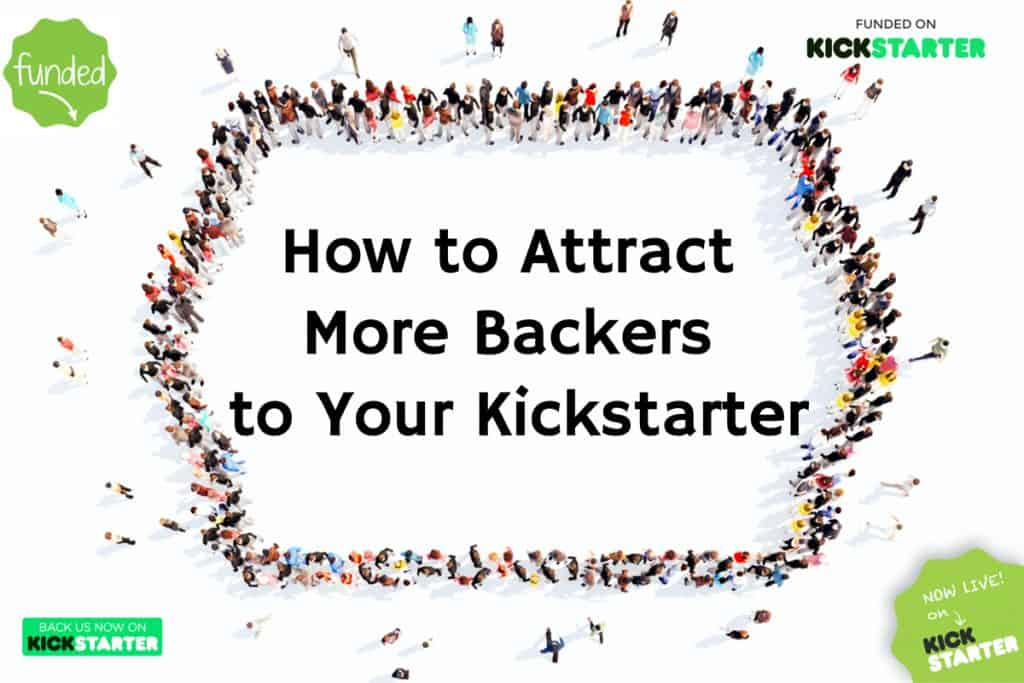 How to Get More Backers to Support Your Kicstarter